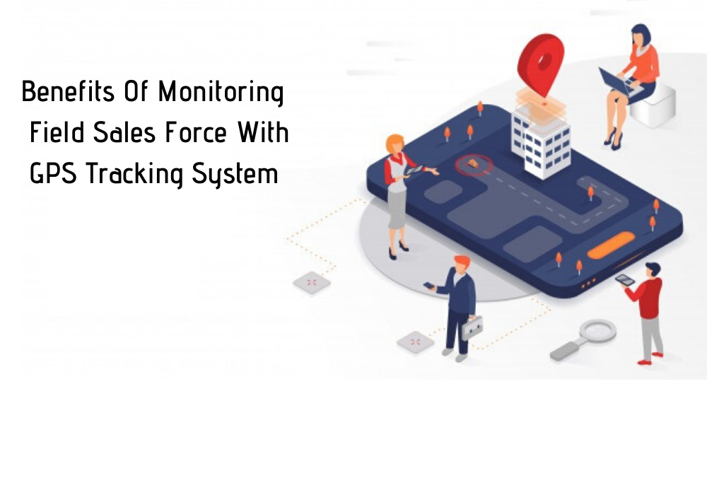 Field force automation software, Field sales management, Field sales force, GPS tracking system, Field salesforce management