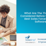 What Are The Things To Be Considered Before Selecting The Best Sales Force Reporting Software?